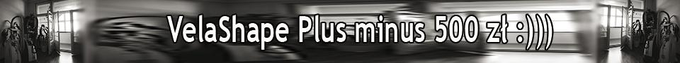 VelaShape Plus minus 500 zł